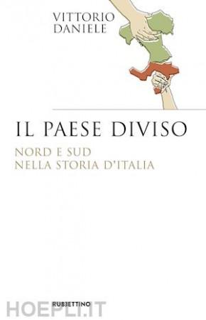 """DAL BLOG DI PINO APRILE. """"IL PAESE DIVISO"""" IMPERDIBILE LIBRO DEL PROF. V. DANIELE"""